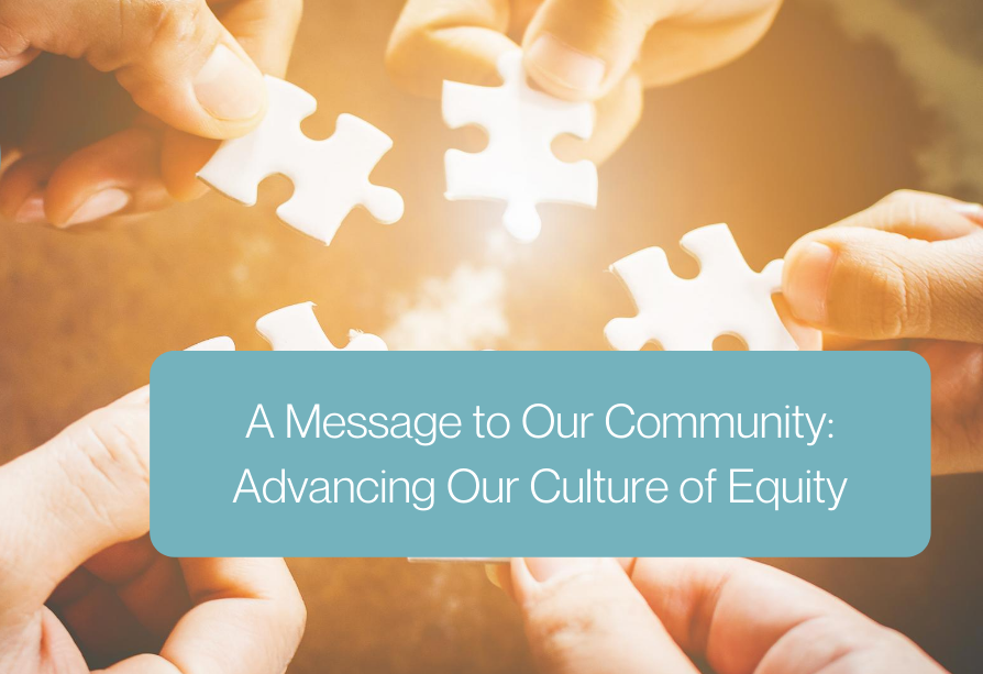 A Message to Our Community: Advancing Our Culture of Equity